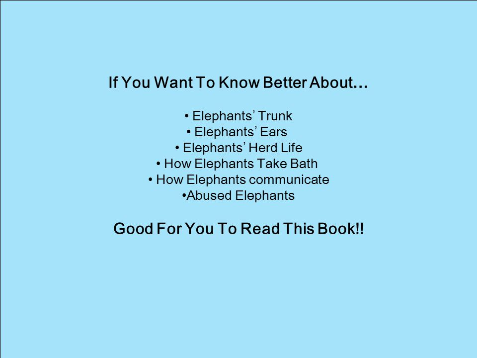 If You Want To Know Better About… Elephants' Trunk Elephants' Ears Elephants' Herd Life How Elephants Take Bath How Elephants communicate Abused Eleph