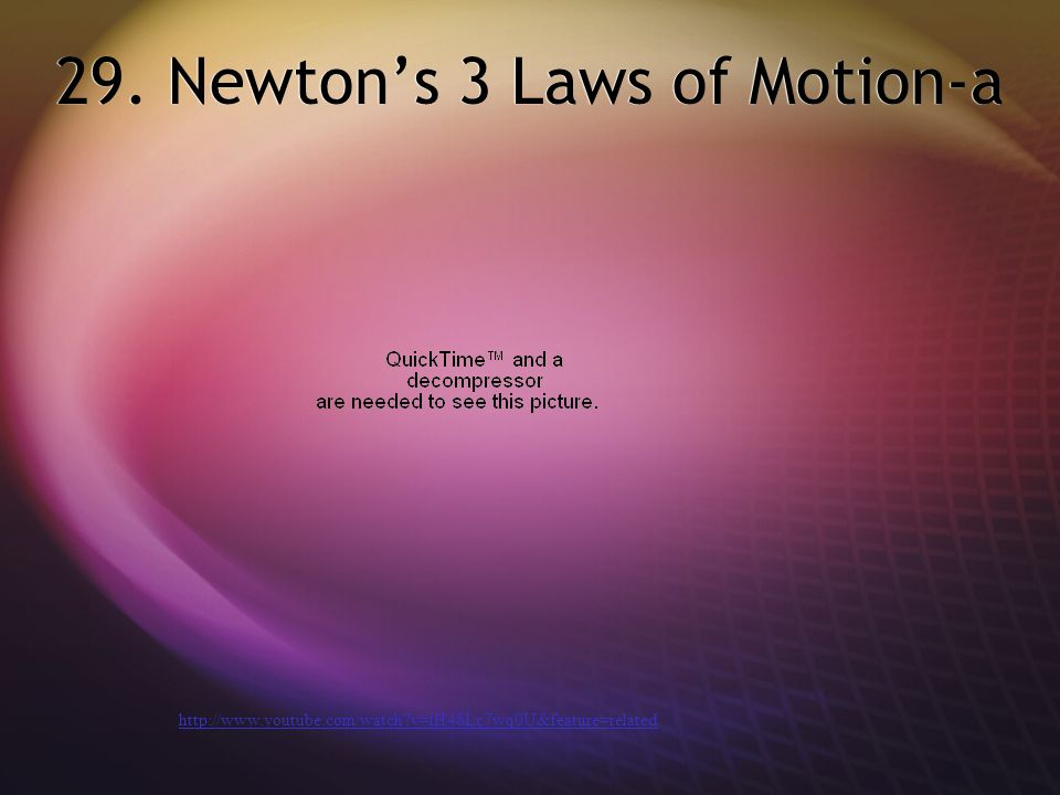 29. Newton's 3 Laws of Motion-a http://www.youtube.com/watch?v=iH48Lc7wq0U&feature=related