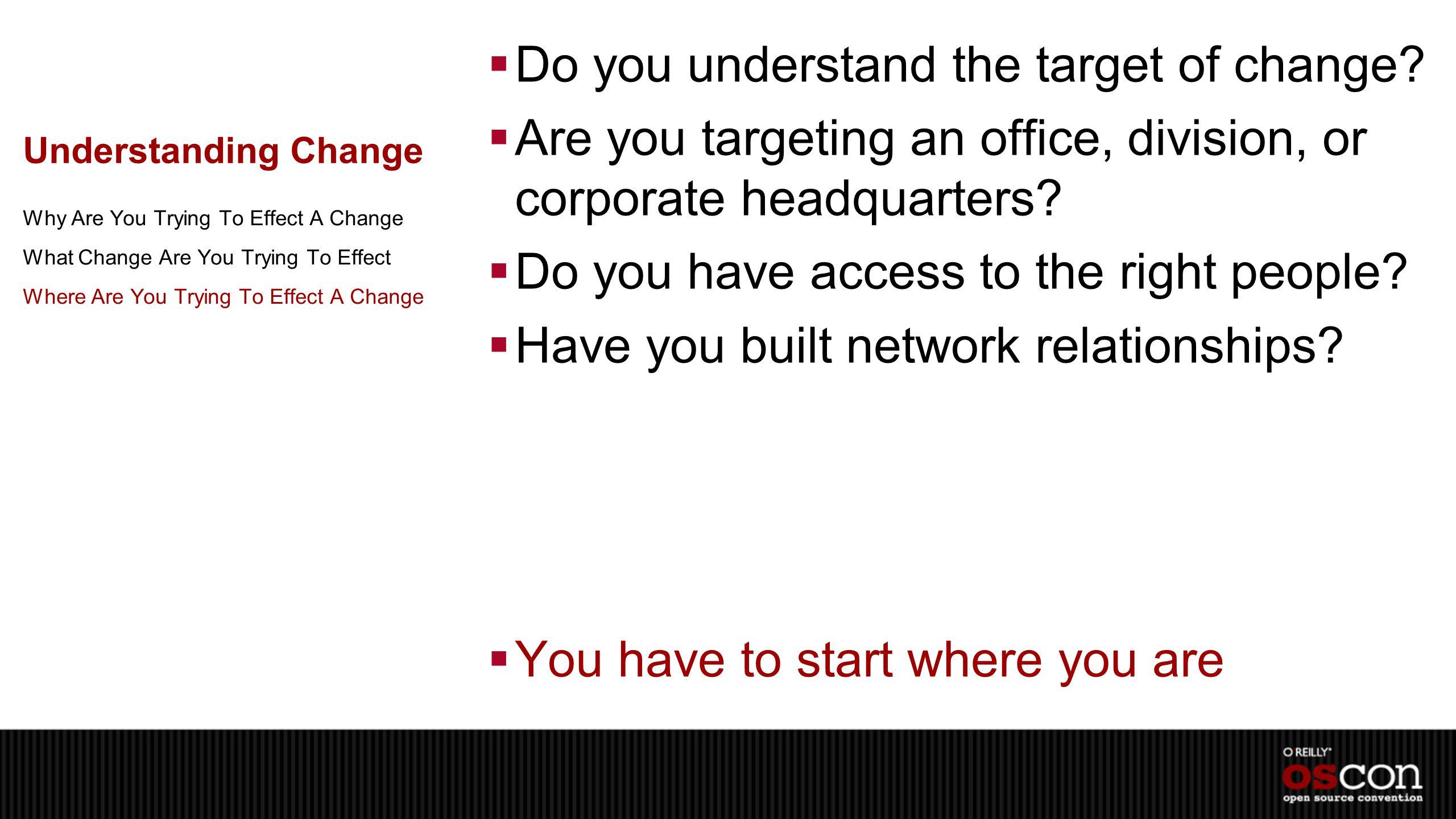 Understanding Change  Do you understand the target of change.