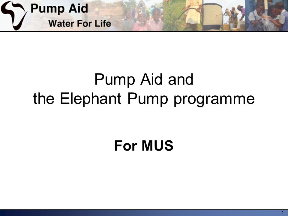 1 Pump Aid and the Elephant Pump programme For MUS