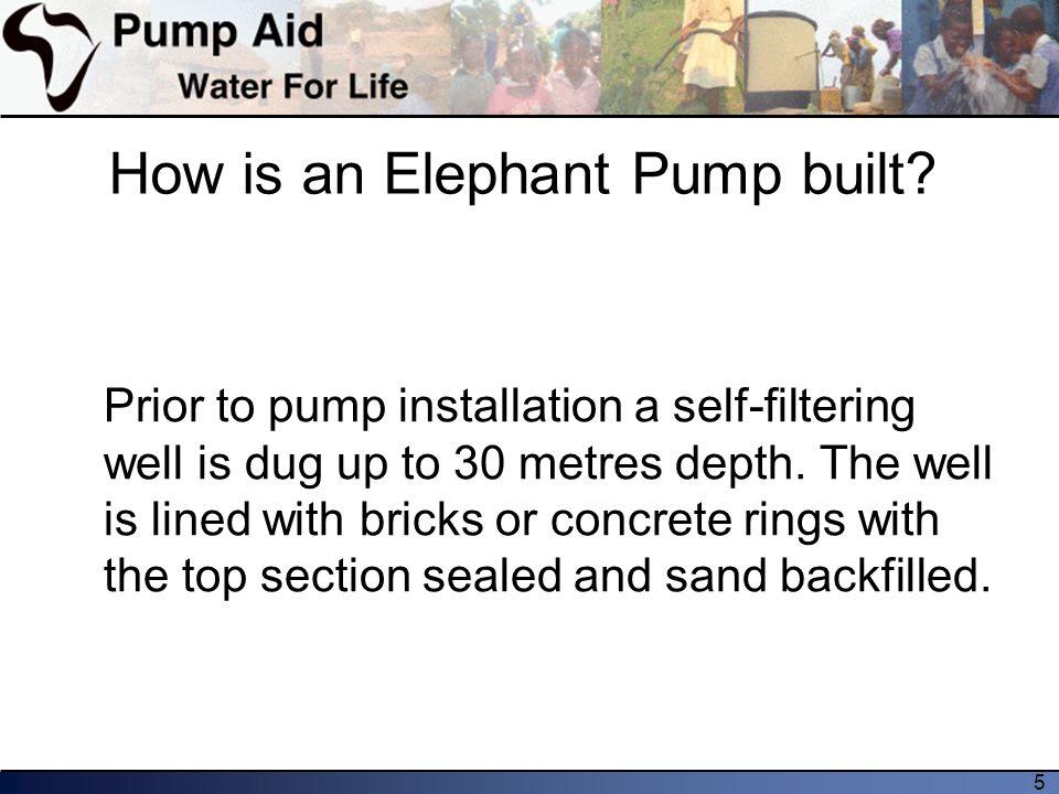 5 How is an Elephant Pump built.