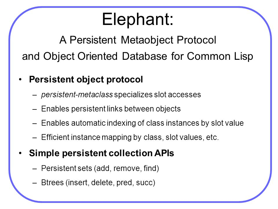 Elephant: A Persistent Metaobject Protocol and Object Oriented Database for Common Lisp Persistent object protocol –persistent-metaclass specializes s