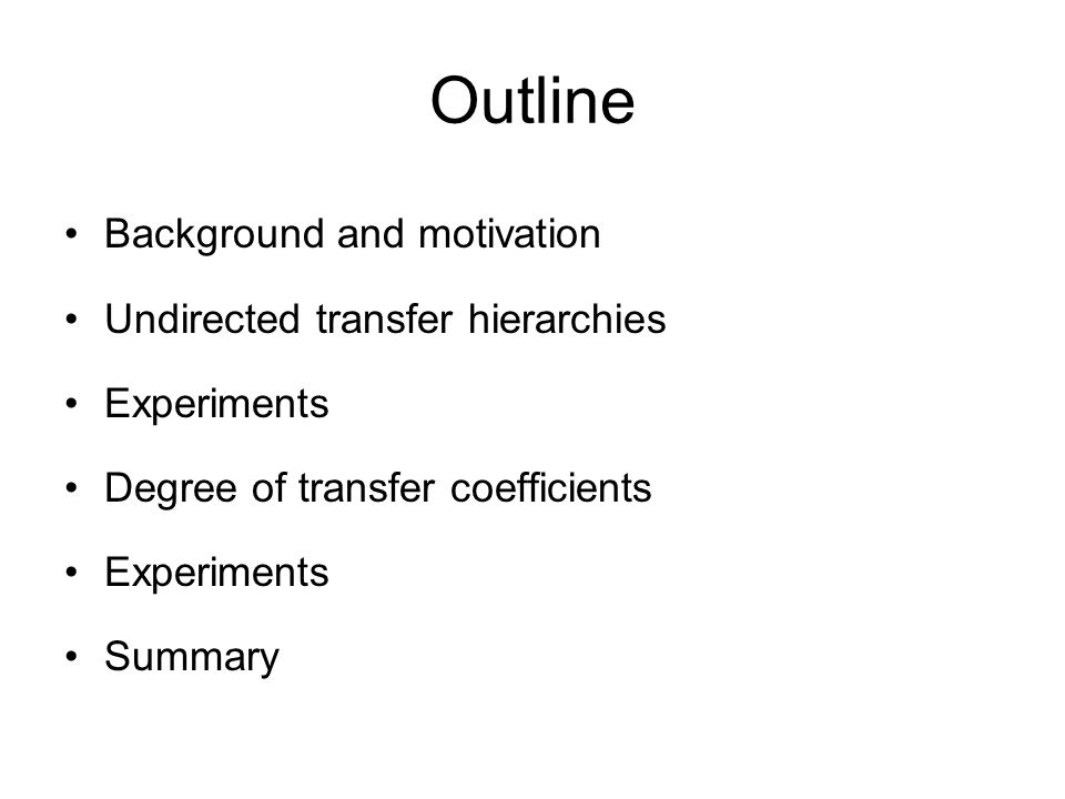  is split into subcomponents with weights  and hence different strengths are allowed for different subcomponents, child-parent pairs Degrees of Transfer (DOT) → 0 : forces parameters to agree →∞ : allows parameters to be flexible Resources: http://velblod.videolectures.net/2008/pascal2/uai08_helsinki/packer_cpe/uai08_packer_cpe_01.ppt