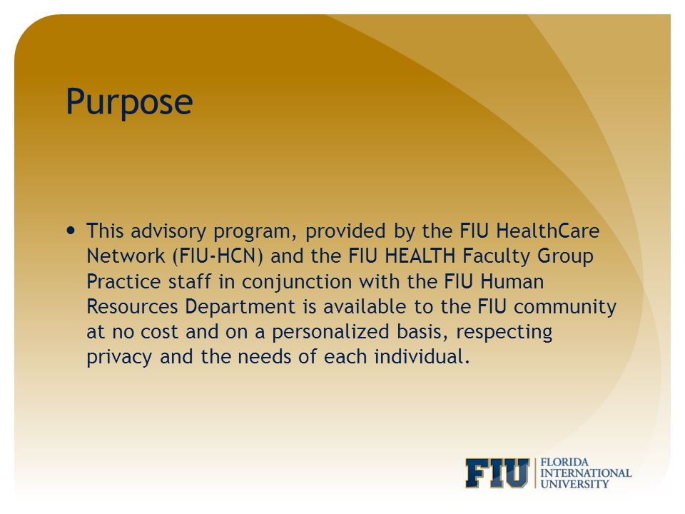 Purpose This advisory program, provided by the FIU HealthCare Network (FIU-HCN) and the FIU HEALTH Faculty Group Practice staff in conjunction with th