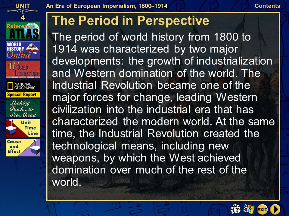Contents The Period in Perspective The period of world history from 1800 to 1914 was characterized by two major developments: the growth of industrialization and Western domination of the world.