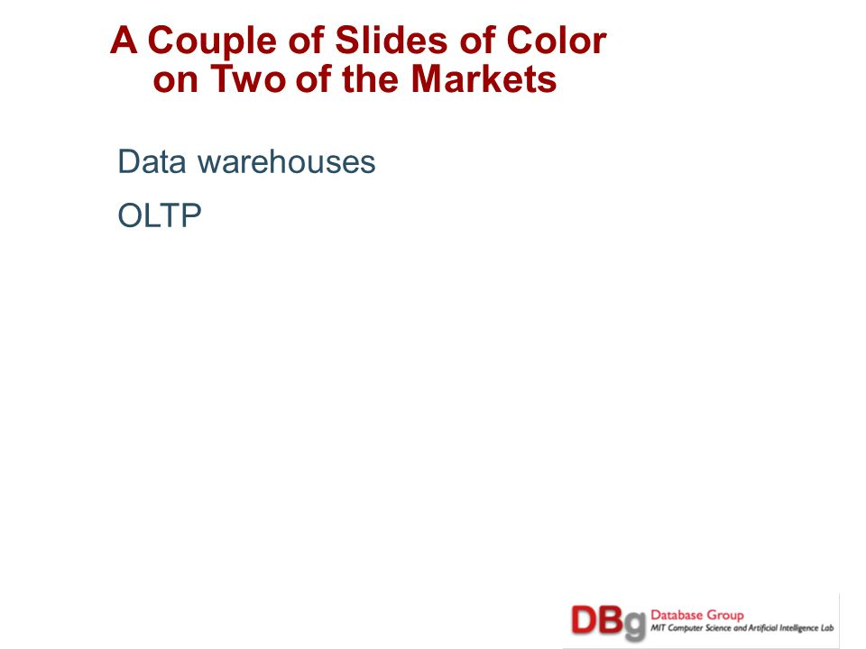 A Couple of Slides of Color on Two of the Markets Data warehouses OLTP