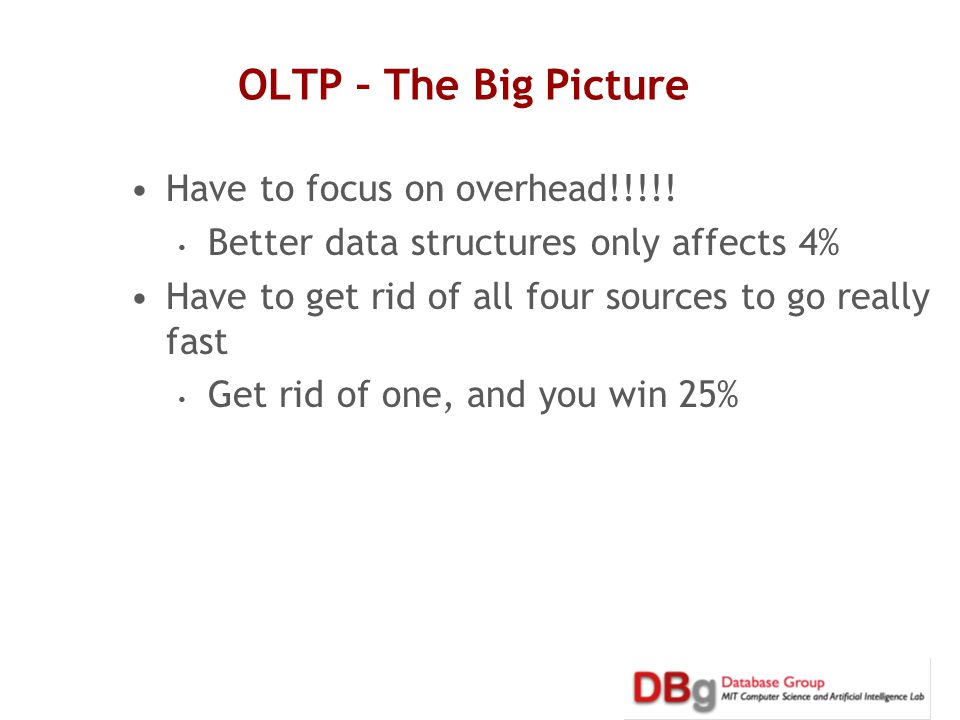 OLTP – The Big Picture Have to focus on overhead!!!!.