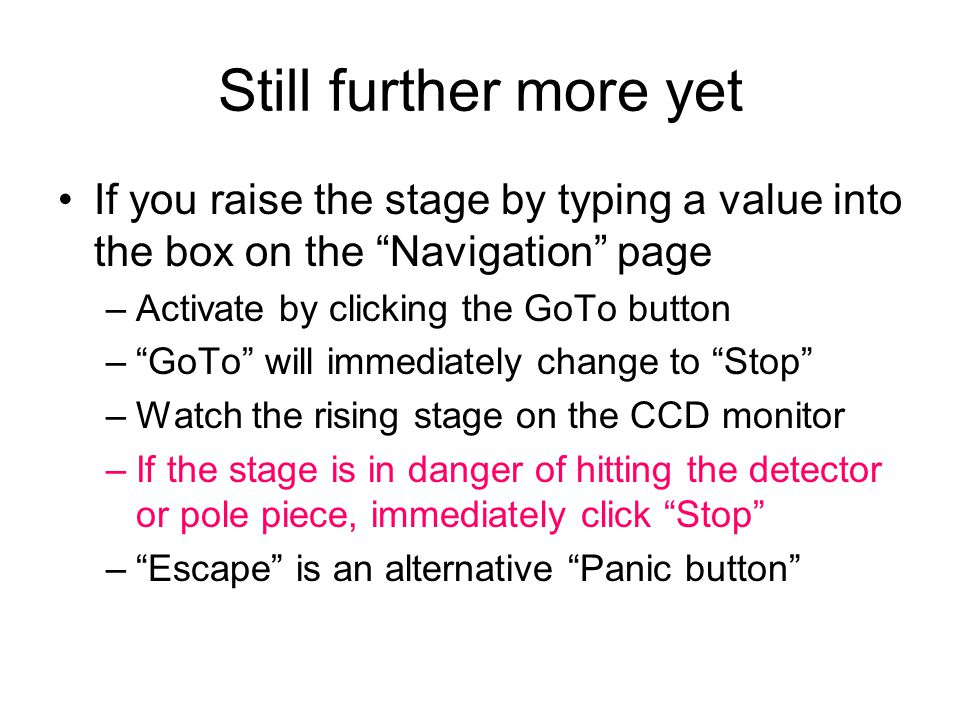 "Still further more yet If you raise the stage by typing a value into the box on the ""Navigation"" page –Activate by clicking the GoTo button –""GoTo"" wi"