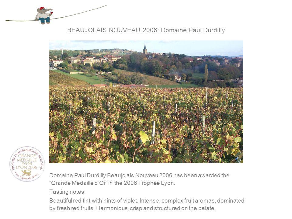 BEAUJOLAIS NOUVEAU 2006: Domaine Paul Durdilly Domaine Paul Durdilly Beaujolais Nouveau 2006 has been awarded the Grande Medaille d'Or in the 2006 Trophée Lyon.