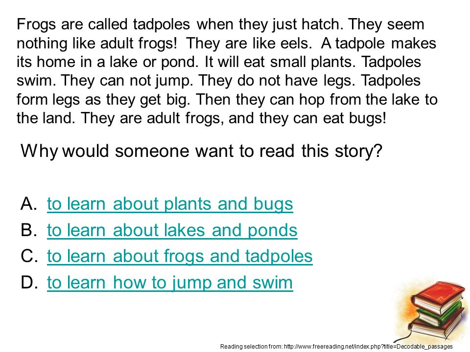 Correct!! The story is about tadpoles and frogs, so the best title is: Tadpoles and Frogs