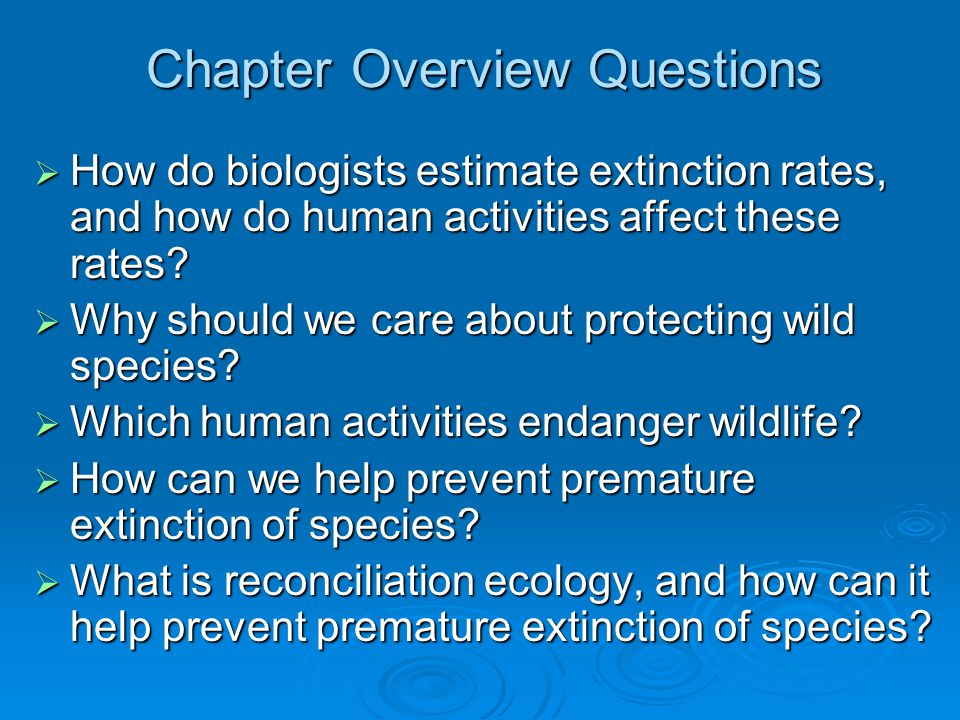 Chapter Overview Questions  How do biologists estimate extinction rates, and how do human activities affect these rates?  Why should we care about p