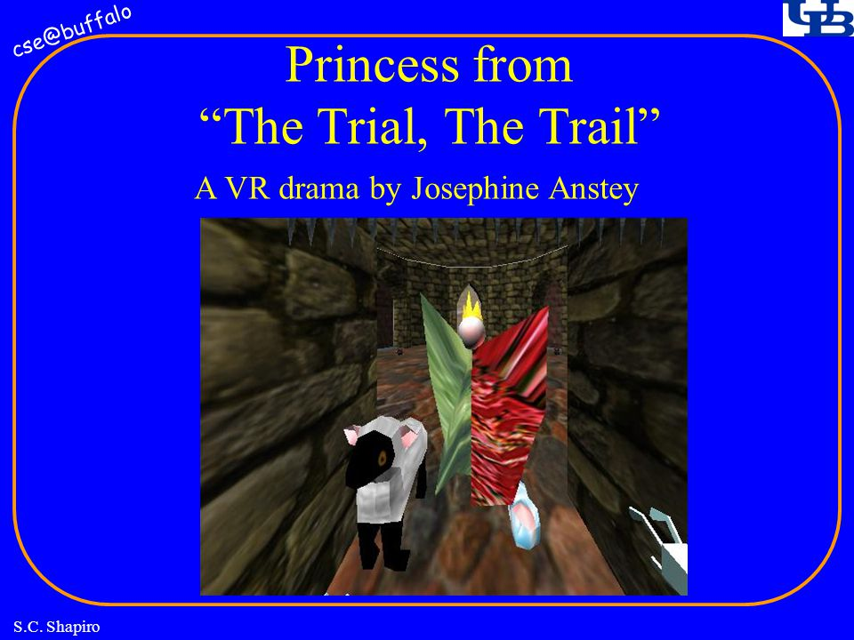 cse@buffalo S.C. Shapiro Princess from The Trial, The Trail A VR drama by Josephine Anstey