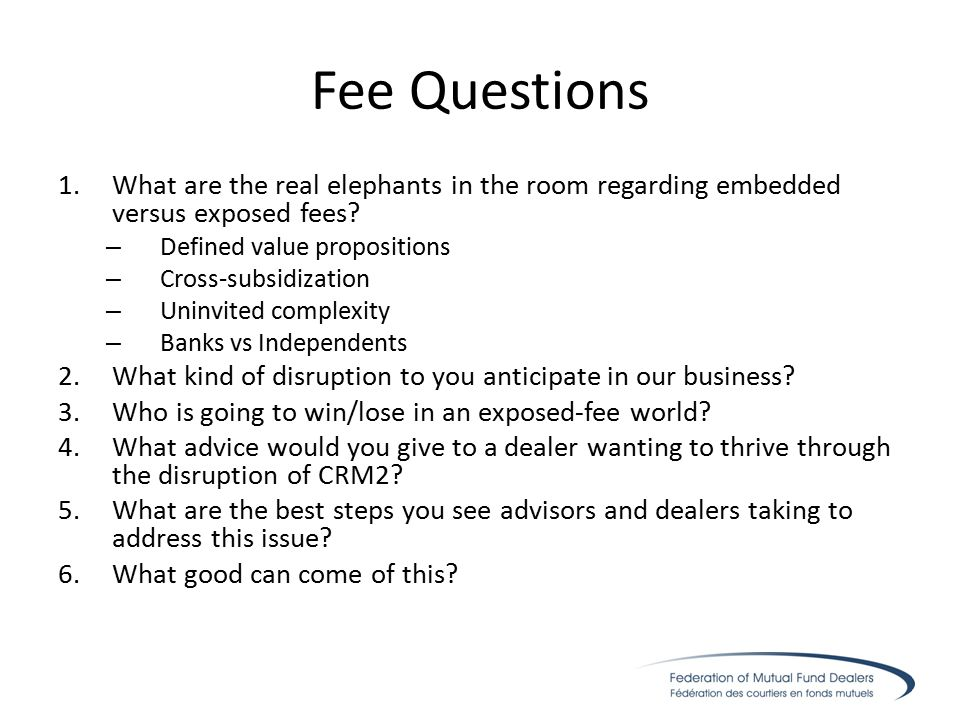 Fee Questions 1.What are the real elephants in the room regarding embedded versus exposed fees.