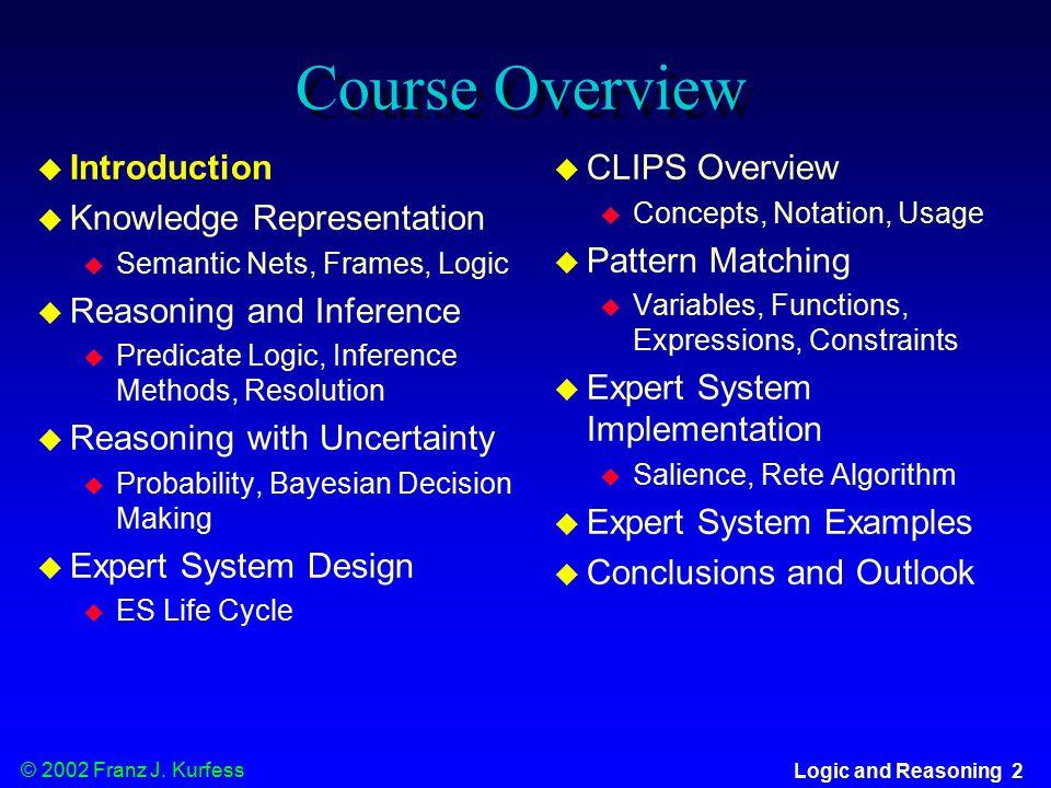 © 2002 Franz J. Kurfess Logic and Reasoning 53 Alternative Inference Methods