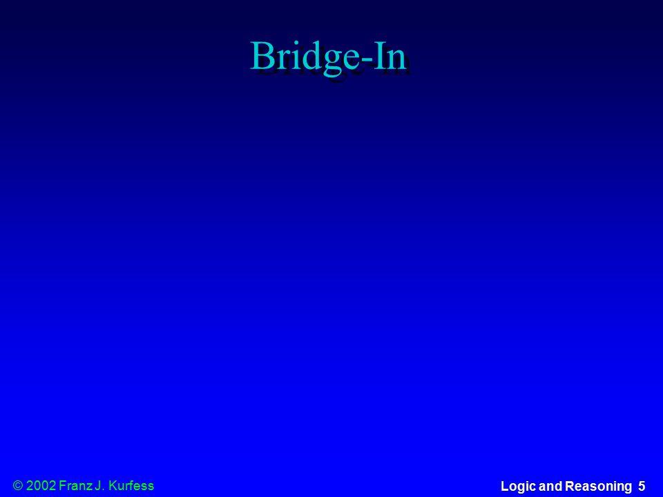 © 2002 Franz J. Kurfess Logic and Reasoning 56 Evaluation u Criteria