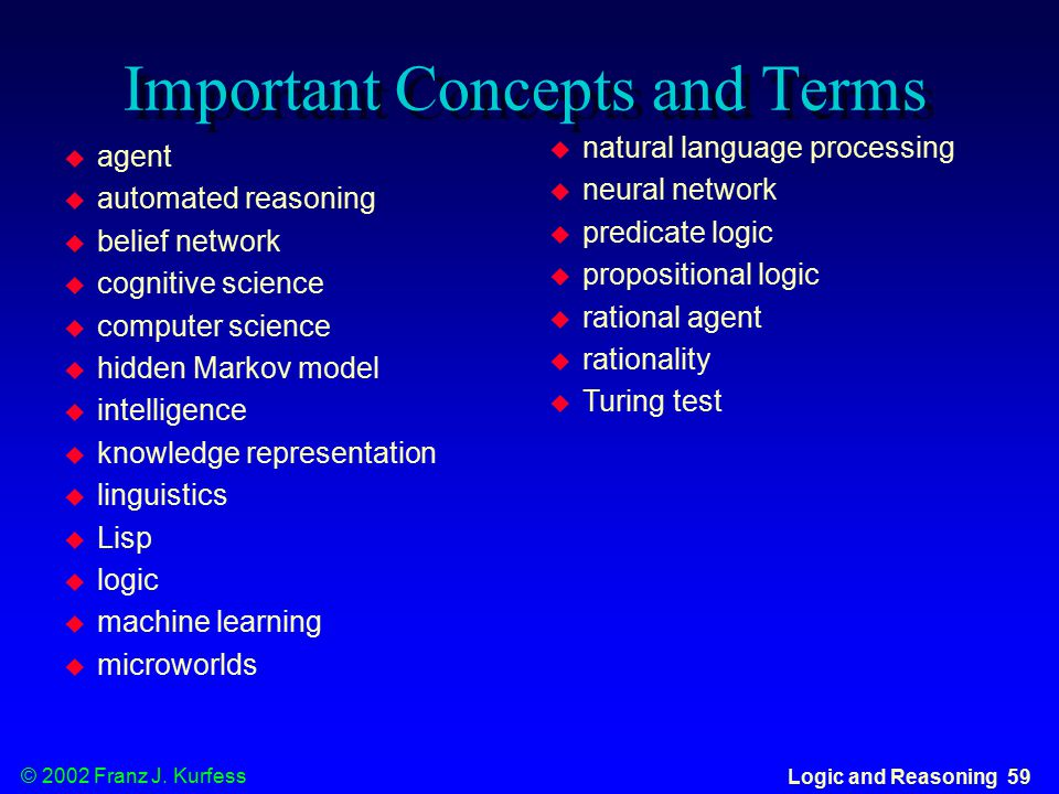© 2002 Franz J. Kurfess Logic and Reasoning 59 Important Concepts and Terms  natural language processing  neural network  predicate logic  proposi