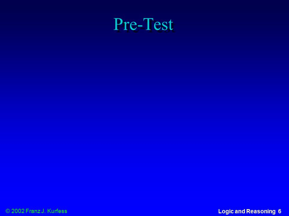 © 2002 Franz J. Kurfess Logic and Reasoning 6 Pre-Test