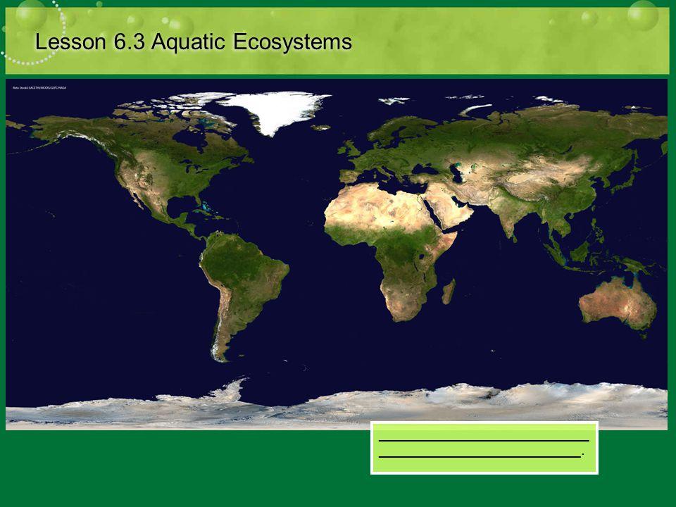 Lesson 6.3 Aquatic Ecosystems _________________________ ________________________.