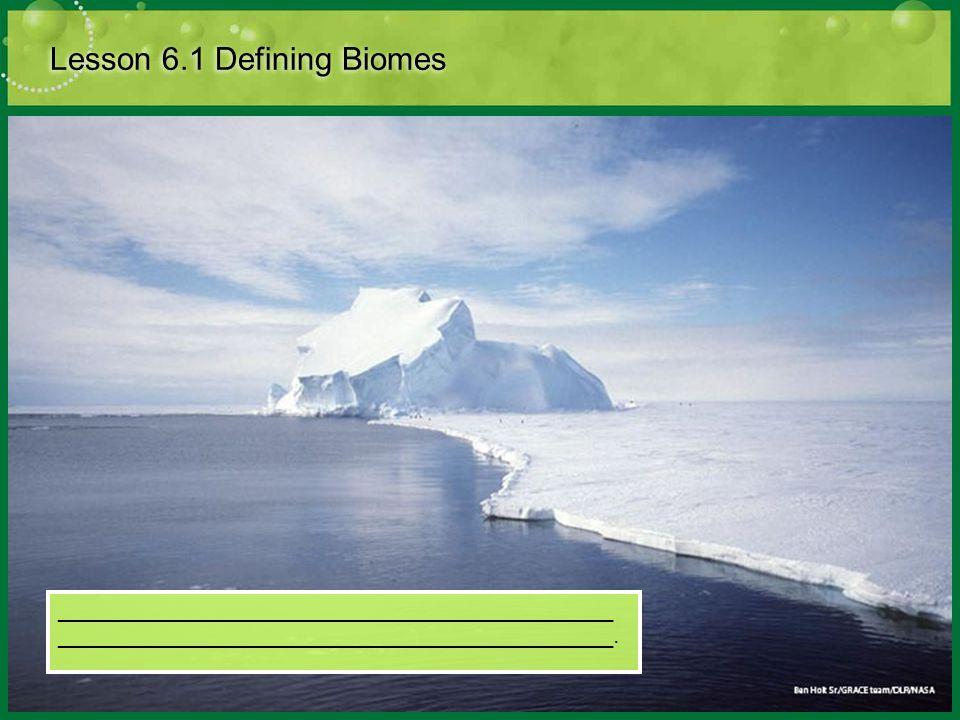Lesson 6.1 Defining Biomes __________________________________________ __________________________________________.