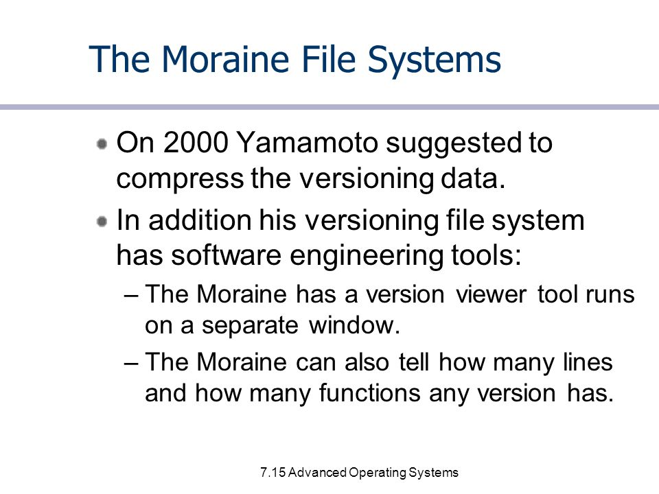 7.15 Advanced Operating Systems The Moraine File Systems On 2000 Yamamoto suggested to compress the versioning data.