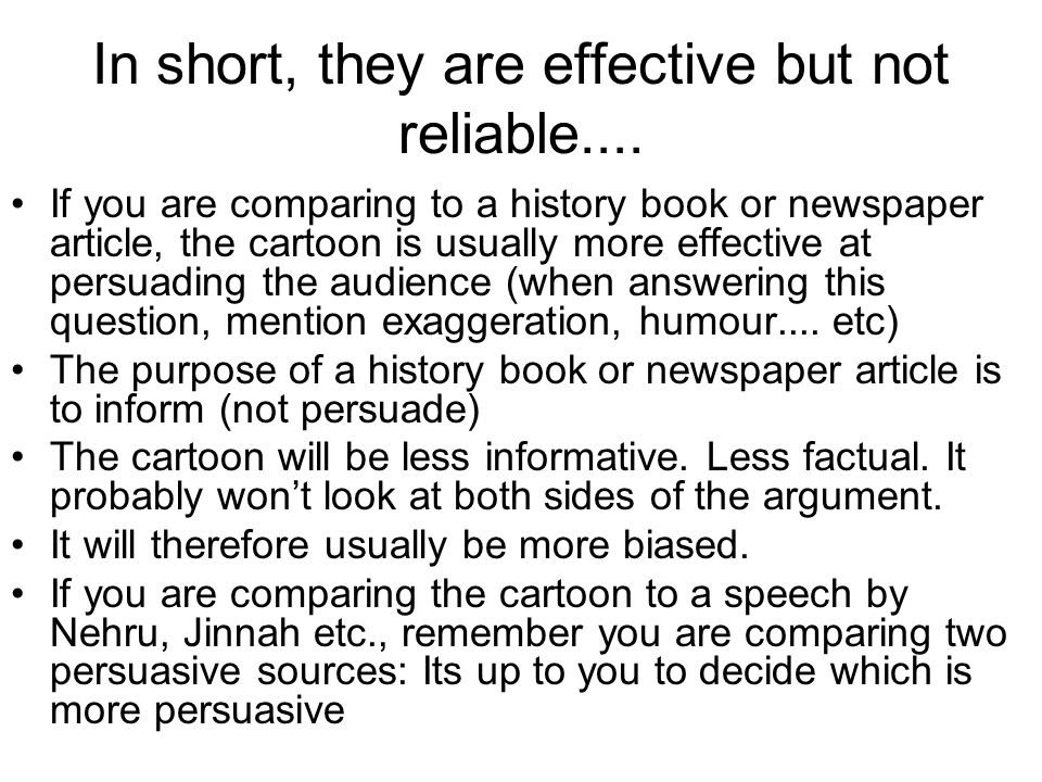 In short, they are effective but not reliable.... If you are comparing to a history book or newspaper article, the cartoon is usually more effective a