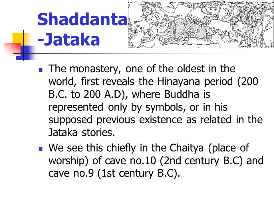 Shaddanta -Jataka The monastery, one of the oldest in the world, first reveals the Hinayana period (200 B.C.