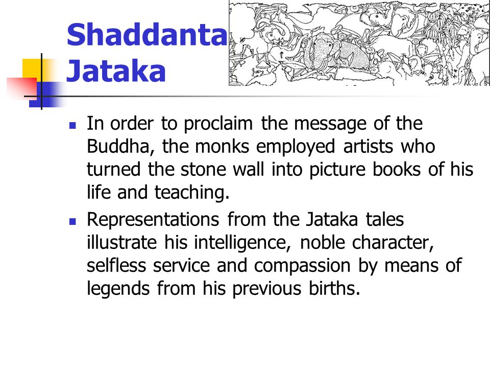 Shaddanta- Jataka In order to proclaim the message of the Buddha, the monks employed artists who turned the stone wall into picture books of his life and teaching.