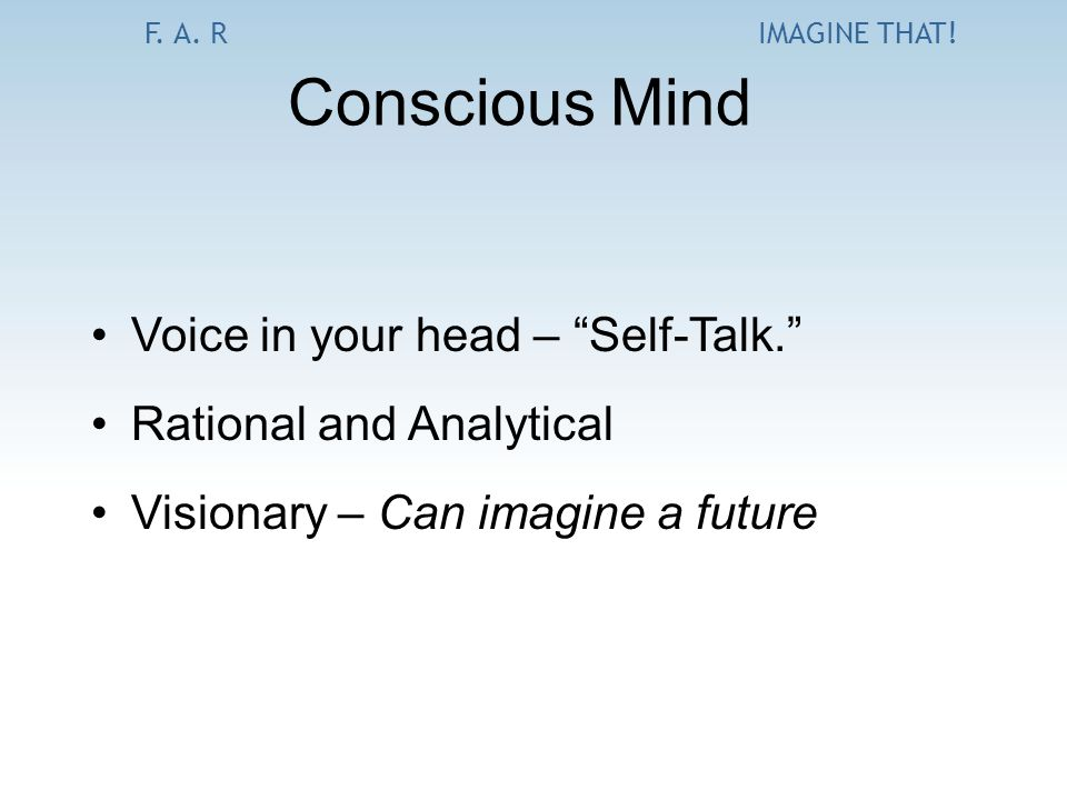 "F. A. RIMAGINE THAT! Conscious Mind Voice in your head – ""Self-Talk."" Rational and Analytical Visionary – Can imagine a future"