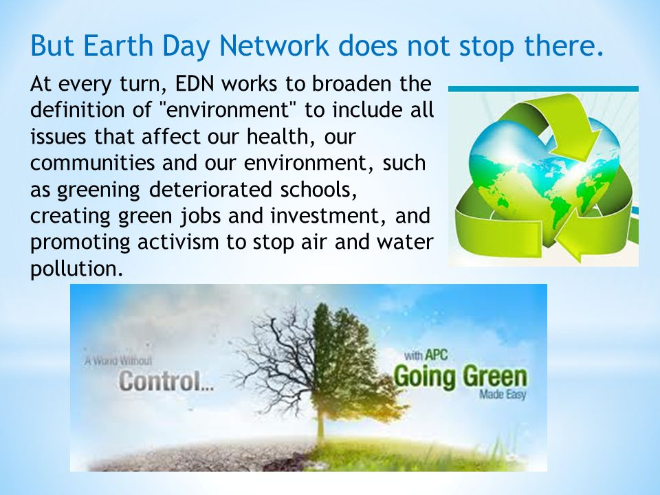 At every turn, EDN works to broaden the definition of environment to include all issues that affect our health, our communities and our environment, such as greening deteriorated schools, creating green jobs and investment, and promoting activism to stop air and water pollution.