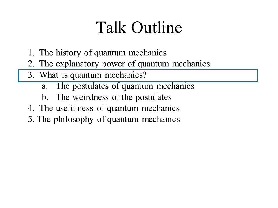 Talk Outline 1. The history of quantum mechanics 2.