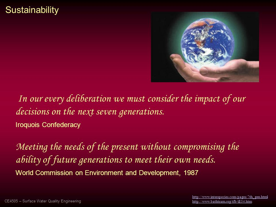 Sustainability In our every deliberation we must consider the impact of our decisions on the next seven generations.