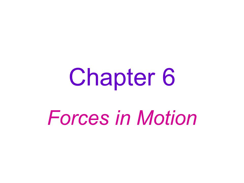 Chapter 6 Forces in Motion
