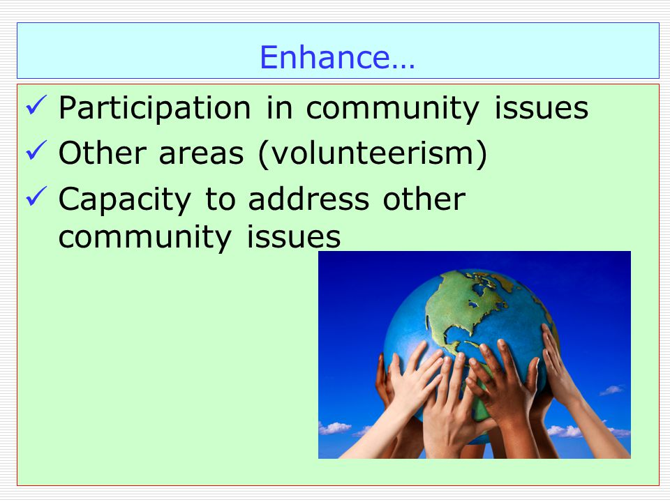 Enhance… Participation in community issues Other areas (volunteerism) Capacity to address other community issues