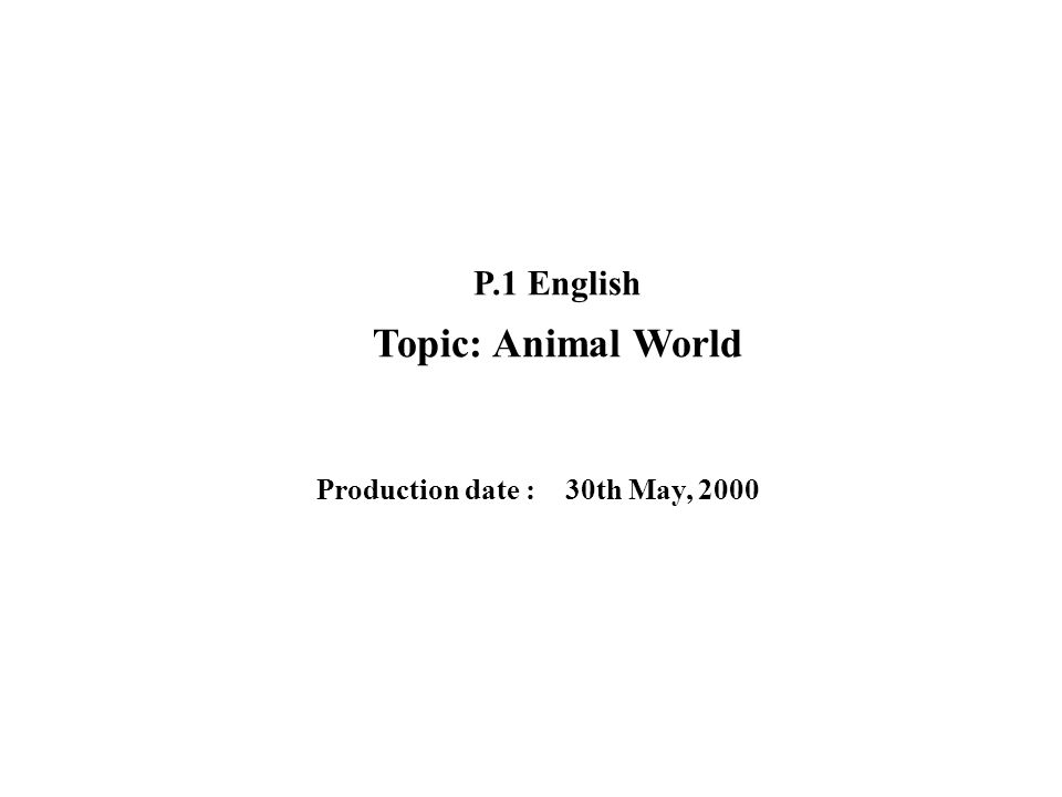 ANIMAL WORLD Class : P.1 Subject : English