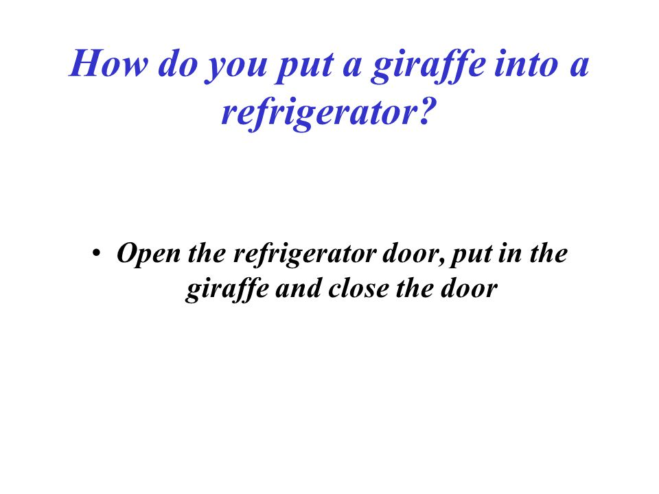 How do you put a giraffe into a refrigerator.
