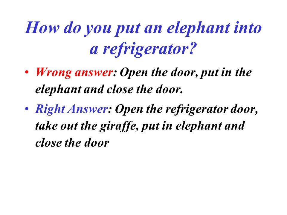 How do you put an elephant into a refrigerator.