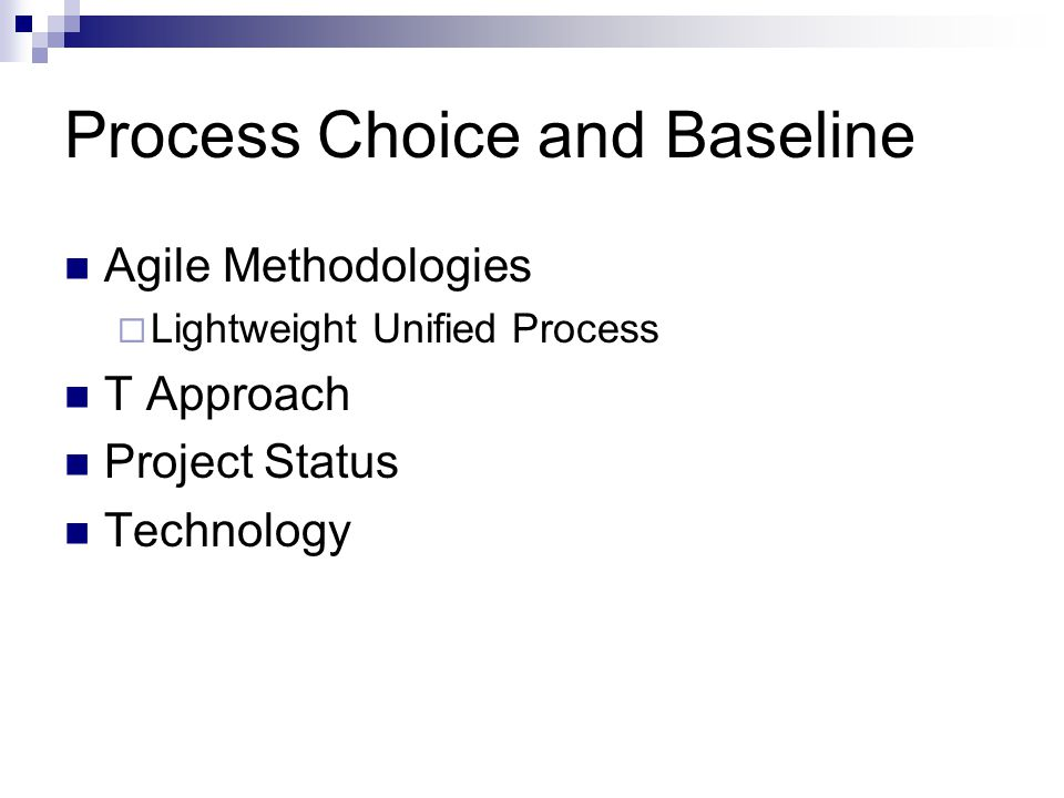 Process Choice and Baseline Agile Methodologies  Lightweight Unified Process T Approach Project Status Technology