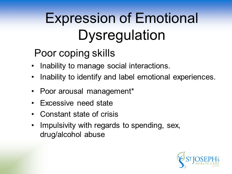 Expression of Emotional Dysregulation Poor coping skills Inability to manage social interactions.