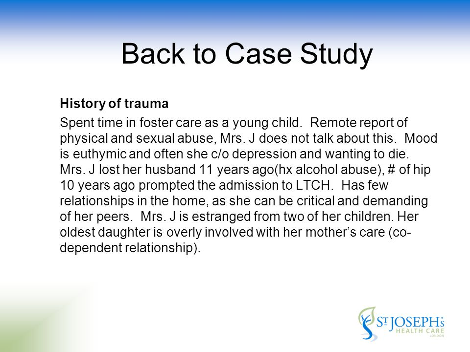 Back to Case Study History of trauma Spent time in foster care as a young child.