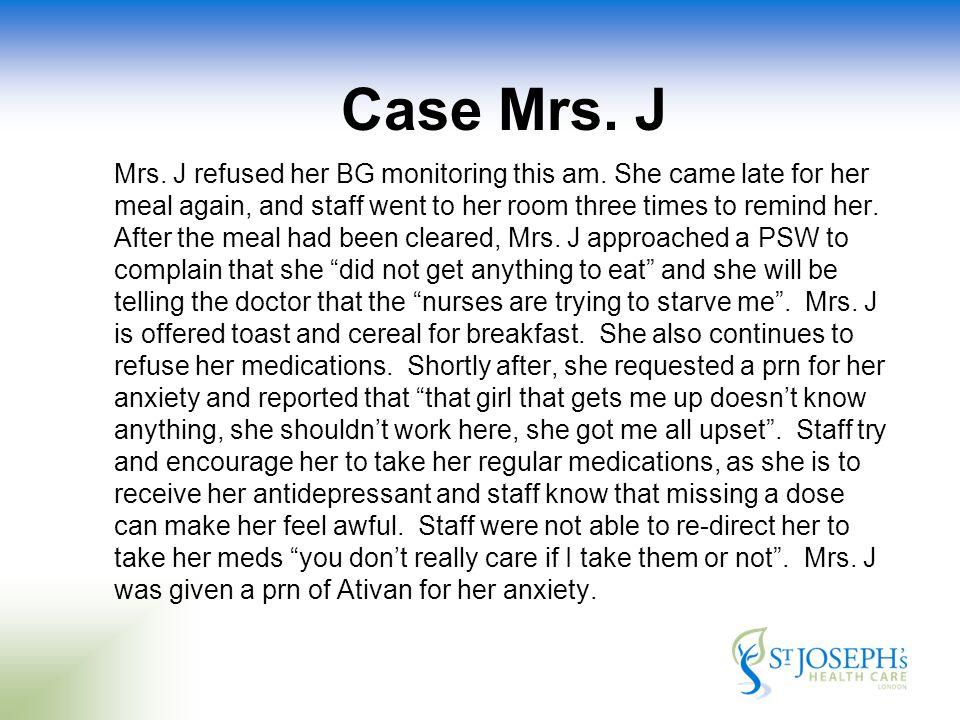 Case Mrs. J Mrs. J refused her BG monitoring this am.