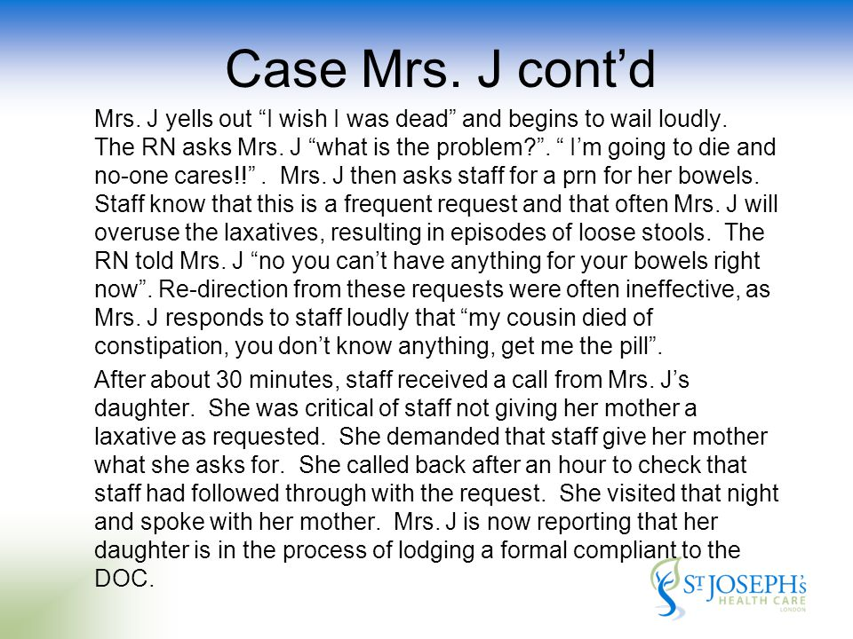 Case Mrs. J cont'd Mrs. J yells out I wish I was dead and begins to wail loudly.
