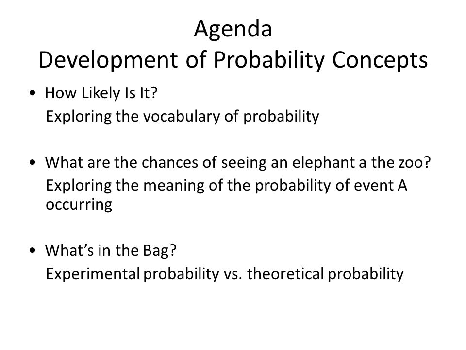 Agenda Development of Probability Concepts How Likely Is It.
