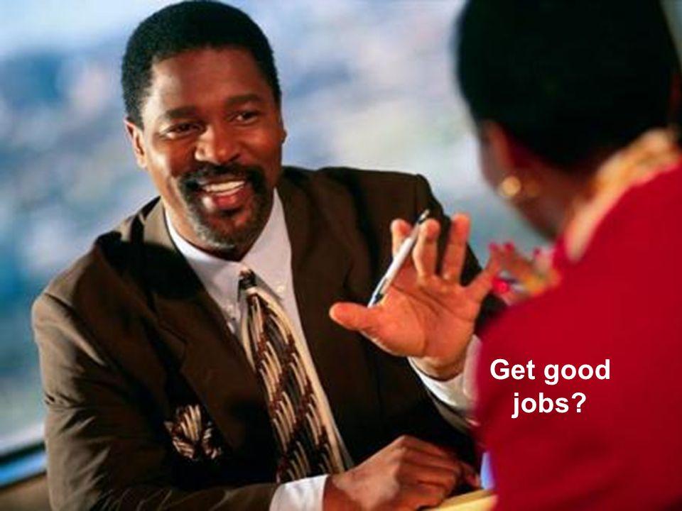 Get good jobs