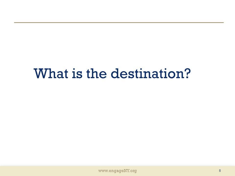 www.engageNY.org What is the destination? 8