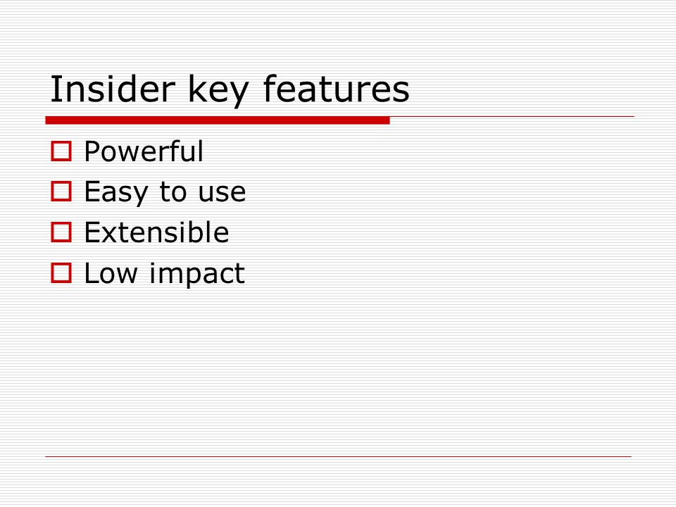 Insider key features  Powerful  Easy to use  Extensible  Low impact