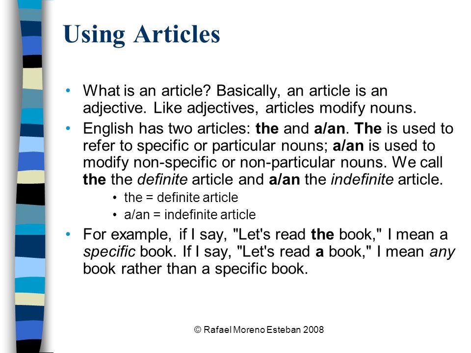 © Rafael Moreno Esteban 2008 Using Articles What is an article.