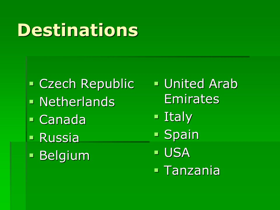 Destinations  Czech Republic  Netherlands  Canada  Russia  Belgium  United Arab Emirates  Italy  Spain  USA  Tanzania