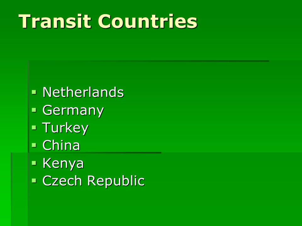 Transit Countries  Netherlands  Germany  Turkey  China  Kenya  Czech Republic