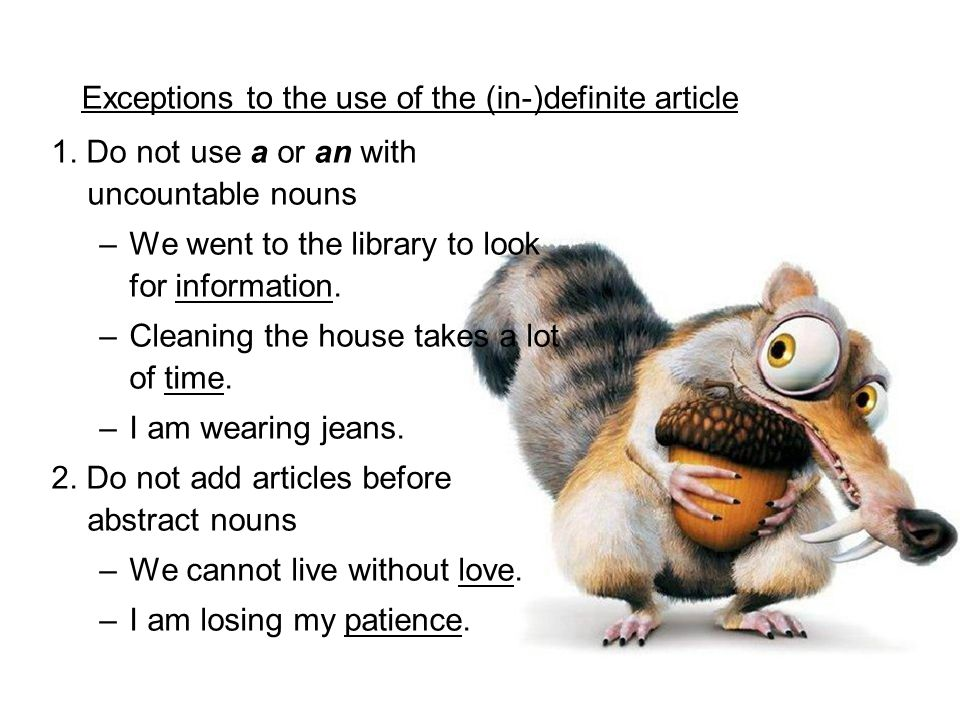 1. Do not use a or an with uncountable nouns –We went to the library to look for information.