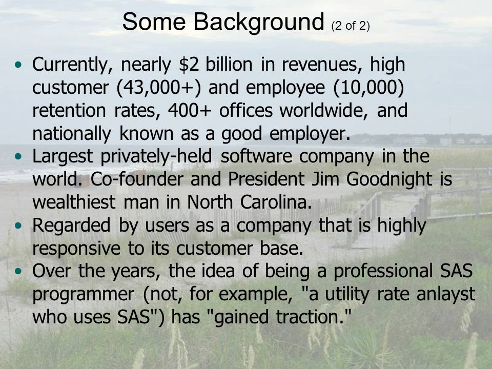 Some Background (2 of 2) Currently, nearly $2 billion in revenues, high customer (43,000+) and employee (10,000) retention rates, 400+ offices worldwide, and nationally known as a good employer.